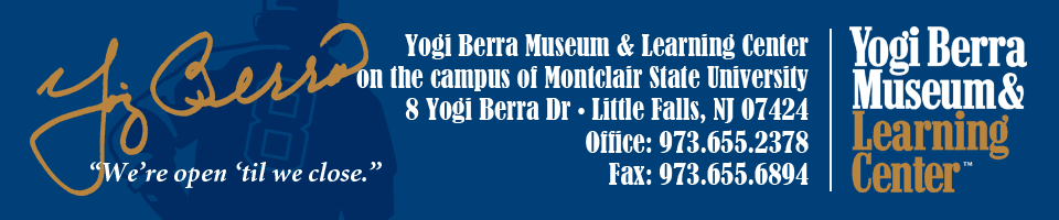 "Yogi Berra Muesum and Learning Center - ""We're open 'til we close"""
